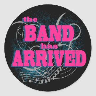The Band Has Arrived Classic Round Sticker