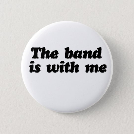 The Band is with me Button