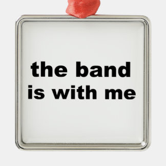 the band is with me metal ornament