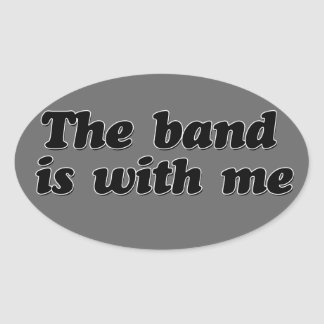 The Band is with me Oval Sticker