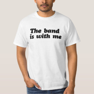 The Band is with me Tee Shirt