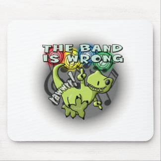 The Band Is Wrong Mouse Pad