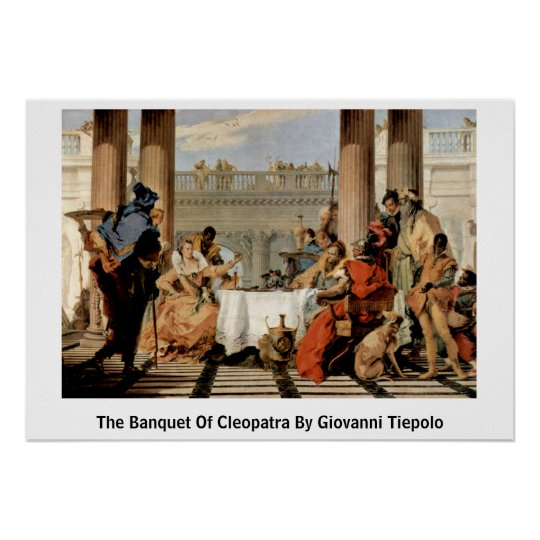 The Banquet Of Cleopatra By Giovanni Tiepolo Poster