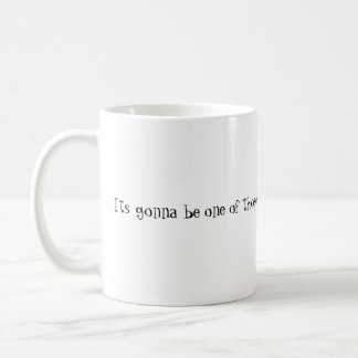 the baron copy, Its gonna be one of those kinda... Coffee Mug
