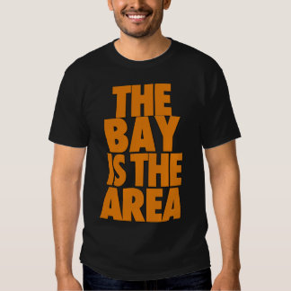 The Bay is the Area Tee Shirt
