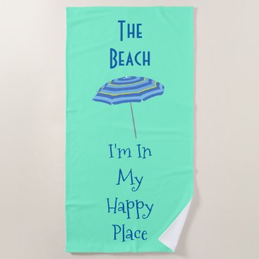 Beach Themed The Beach I'm In My Happy Place Quote Custom Color Beach Towel