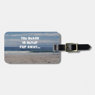 The Beach Is Never Far Away Luggage Tag