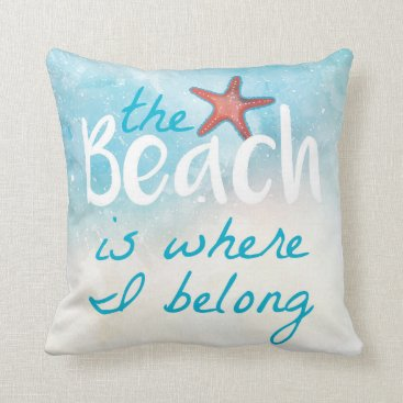 Beach Themed The Beach Is Where I Belong | Throw Pillow