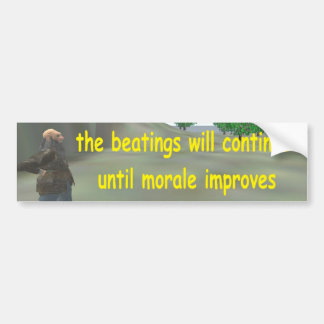 the beatings will continue until morale improves bumper sticker