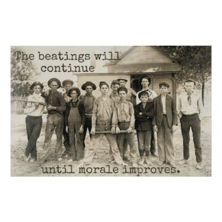 The Beatings will Continue until Morale Improves Poster