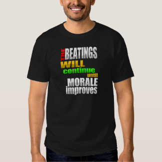 The Beatings Will Continue Until Morale Improves T Shirt