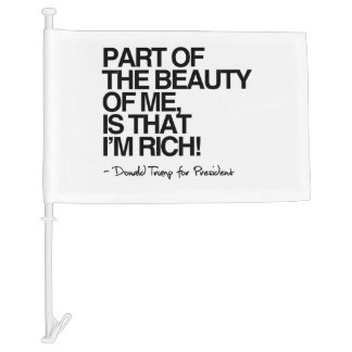 The Beauty of me is that I'm Rich - Donald Trump Car Flag