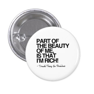 The Beauty of me is that I'm Rich - Donald Trump Pinback Button