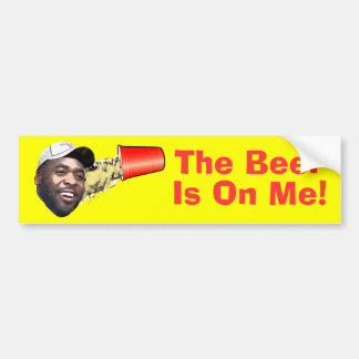 The Beer Is On Me! Bumper Sticker
