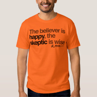 the believer is happy the skeptic is wise t-shirts