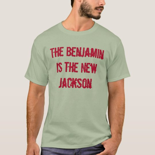 The Benjamin Is The New Jackson T-Shirt