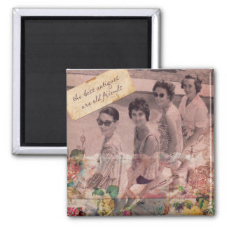 The best Antiques are Old friends 2 Inch Square Magnet