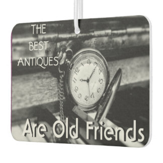 The Best Antiques ~ are Old Friends Car Air Freshener