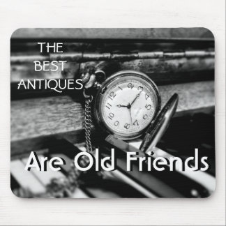 The Best Antiques ~ are Old Friends Mouse Pad