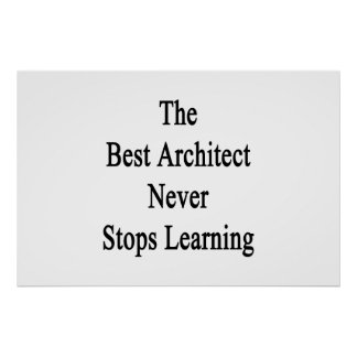The Best Architect Never Stops Learning Poster