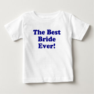 The Best Bride Ever Baby T-Shirt