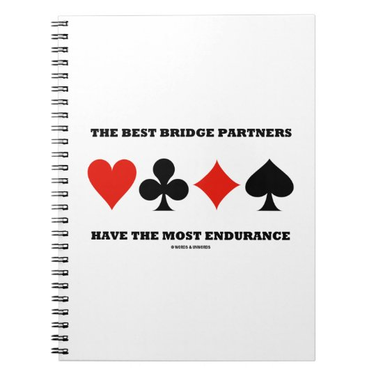 The Best Bridge Partners Have The Most Endurance Spiral Notebook