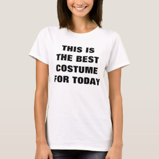 """""""The best costume for today"""" tee shirt"""