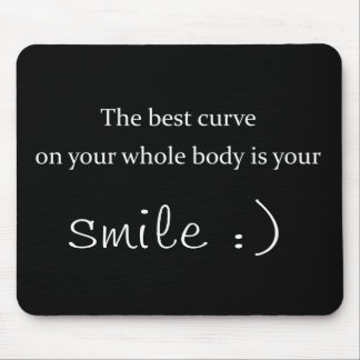 the best curve on your whole body is your smile mouse pad