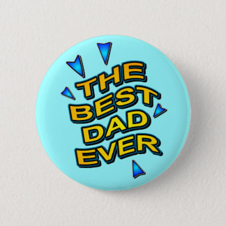 THE BEST DAD EVER fun bright gift for dad Pinback Button