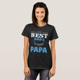 The Best Dads Get Promoted Papa T Shirt
