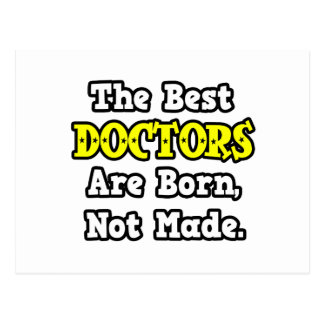 The Best Doctors Are Born, Not Made Post Card