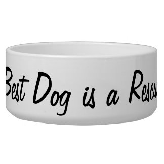 The Best Dog is a Rescue Dog Bowl