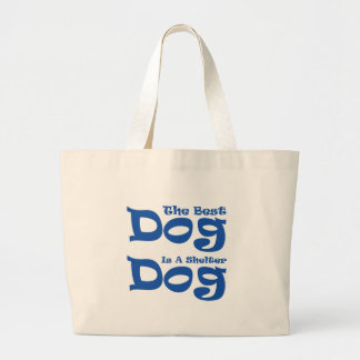 The Best Dog Is A Shelter Dog Tote Bag