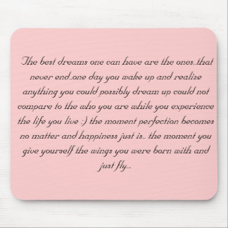 The best dreams one can have are the ones..tha... mouse pad