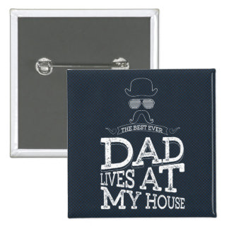 The Best Ever Dad Lives At My House Pinback Button