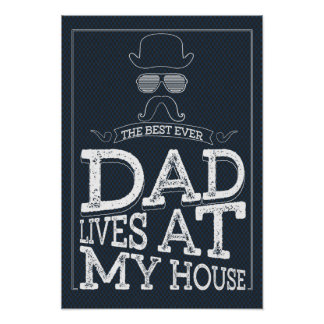 The Best Ever Dad Lives At My House Poster