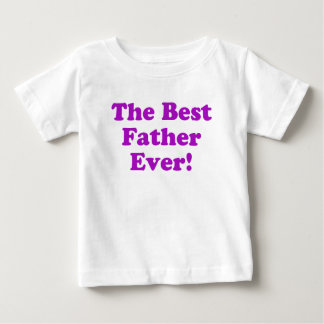 The Best Father Ever Baby T-Shirt