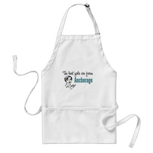 The Best Girls are from Anchorage Adult Apron