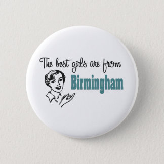 The Best Girls are from Birmingham Pinback Button