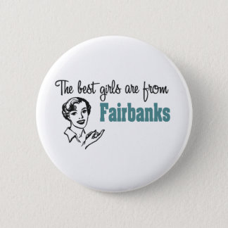 The Best Girls are from Fairbanks Button