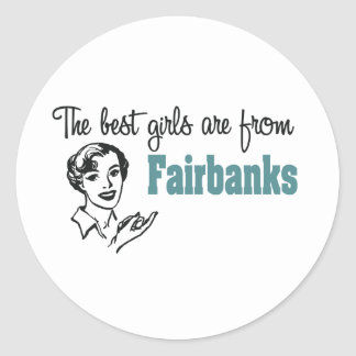 The Best Girls are from Fairbanks Classic Round Sticker