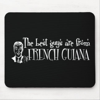 The Best Girls are from French Guiana Mouse Pad
