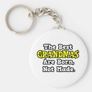 The Best Grandmas Are Born, Not Made Key Chain