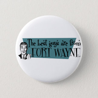 The best guys are from Fort Wayne Pinback Button