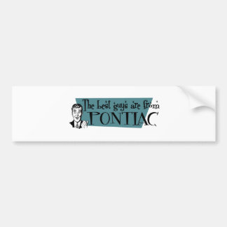 The best guys are from Pontiac Car Bumper Sticker