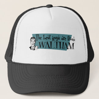 The best guys are from Waltham Trucker Hat
