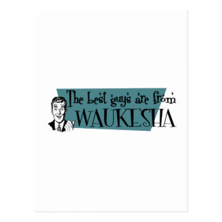 The best guys are from Waukesha Postcard