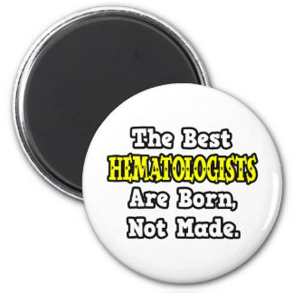 The Best Hematologists Are Born, Not Made Magnets