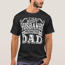 The Best Husbands Get Promoted To Dad T-Shirt