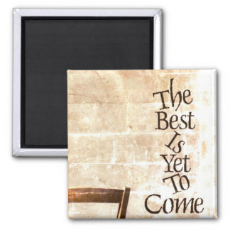 The Best is Yet to Come 2 Inch Square Magnet